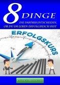 """eBook: """"8 DINGE"""" die darüber entscheiden, ob Du im Leben erfolgreich bist"""