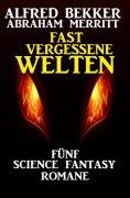 ebook: Fast vergessene Welten: Fünf Science Fantasy Romane