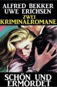 ebook: Schön und ermordet: Zwei Kriminalromane
