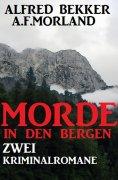 ebook: Morde in den Bergen: Zwei Kriminalromane