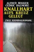 ebook: Knallhart aufs Kreuz gelegt: Zwei Kriminalromane