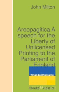 eBook: Areopagitica A speech for the Liberty of Unlicensed Printing to the Parliament of England