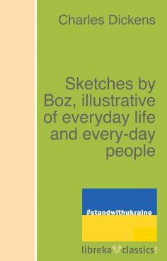 eBook: Sketches by Boz, illustrative of everyday life and every-day people