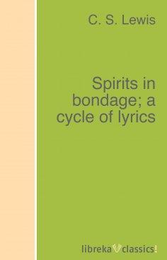 eBook: Spirits in bondage; a cycle of lyrics