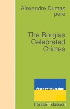 eBook: The Borgias Celebrated Crimes