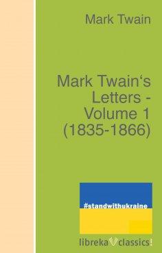 eBook: Mark Twain's Letters - Volume 1 (1835-1866)