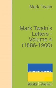 eBook: Mark Twain's Letters - Volume 4 (1886-1900)