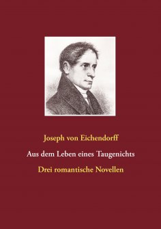 ebook: Aus dem Leben eines Taugenichts / Das Marmorbild / Das Schloß Dürande