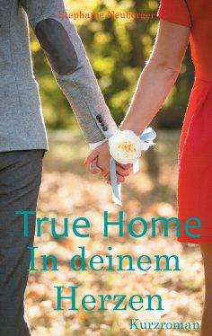 eBook: True Home - In deinem Herzen