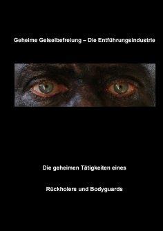ebook: Geheime Geiselbefreiung - Die Entführungsindustrie