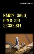 eBook: Hände hoch, oder ich schreibe!