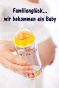 eBook: Familienglück...wir bekommen ein Baby