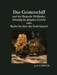 ebook: Das Geisterschiff und der fliegende Holländer, lebendig im jüngsten Gericht oder Rache bis über das