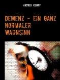 eBook: Demenz - ein ganz normaler Wahnsinn