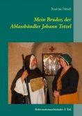 eBook: Mein Bruder, der Ablasshändler Johann Tetzel