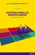eBook: Rhetorik-Handbuch 2100 - Unterschwellig manipulieren