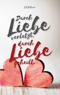 eBook: Durch Liebe verletzt, durch Liebe geheilt