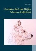 eBook: Das kleine Buch vom Weißen Schweizer Schäferhund