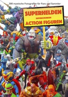 """eBook: """"110 dramatische Superhelden und Superschurken Action Figuren"""""""