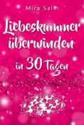 ebook: Liebeskummer: DAS GROSSE LIEBESKUMMER RECOVERY PROGRAMM! Wie Sie in 30 Tagen Ihren Liebeskummer über