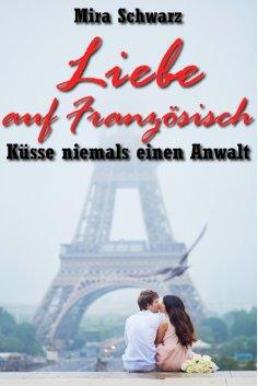 eBook: Liebe auf Französisch - Küsse niemals einen Anwalt