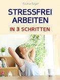 eBook: Stress bewältigen: STRESS BEWÄLTIGEN IM JOB IN 3 SCHRITTEN! Wie Du mit der 3 Schritte Methode im Ber