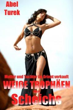 eBook: Weiße Trophäen des Scheichs ... Mutter und Tochter im Orient verkauft