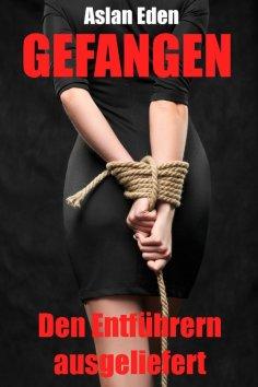 ebook: Gefangen - Den Entführern ausgeliefert!