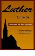 eBook: Luther für heute - Überleben mit dem Vaterunser