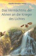 eBook: Das Vermächtnis der Ahnen an die Krieger des Lichtes