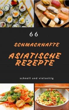 eBook: 66 schmackhafte asiatische rezepte schnell und vielseitig