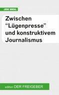 """eBook: Zwischen """"Lügenpresse"""" und konstruktivem Journalismus"""