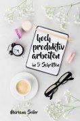 eBook: Produktivität: 5 SCHRITTE ZU UNGEWÖHNLICH HOHER PRODUKTIVITÄT MIT DEM RICHTIGEN SELBSTMANAGEMENT! In