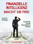 eBook: Finanzielle Intelligenz: WIE FINANZIELLE INTELLIGENZ SIE FREI MACHT! Wie Sie durch Geld sparen, pass