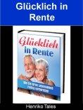 eBook: Glücklich in Rente - Wie Sie Ihren Lebensabend richtig vorbereiten