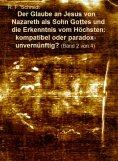eBook: Der Glaube an Jesus von Nazareth als Sohn Gottes und die Erkenntnis vom Höchsten: kompatibel oder pa