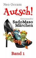 eBook: Autsch! Gesammelte SadoMasoMärchen