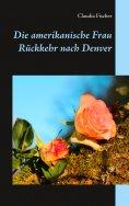eBook: Die amerikanische Frau - Rückkehr nach Denver