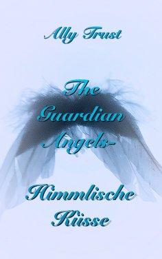 eBook: The Guardian Angels - Himmlische Küsse