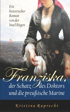 ebook: Franziska, der Schatz des Doktors und die preußische Marine