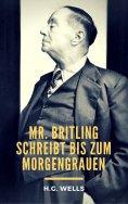 eBook: Mr. Britling schreibt bis zum Morgengrauen