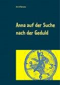 eBook: Anna auf der Suche nach der Geduld