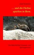 eBook: ... und die Füchse spielten in Bern.