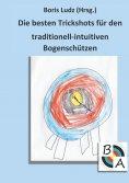 eBook: Die besten Trickshots für den traditionell-intuitiven Bogenschützen