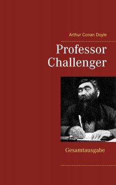 eBook: Professor Challenger - Gesamtausgabe