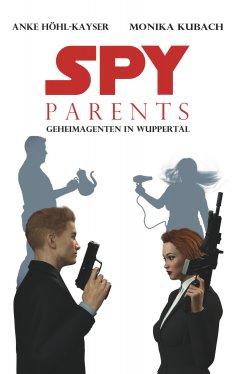 ebook: Spy Parents - Geheimagenten in Wuppertal