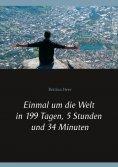 eBook: Einmal um die Welt in 199 Tagen, 5 Stunden und 34 Minuten