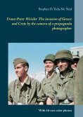 ebook: Franz-Peter Weixler  The invasion of  Greece and Crete by the camera of a propaganda photographer