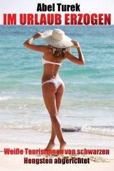 eBook: Im Urlaub erzogen ... Weiße Touristinnen von schwarzen Hengsten abgerichtet