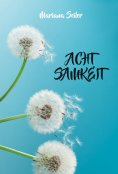 eBook: Achtsamkeit: IN 2 SCHRITTEN ZUR ACHTSAMKEIT! So leben Sie Achtsamkeit im Alltag
